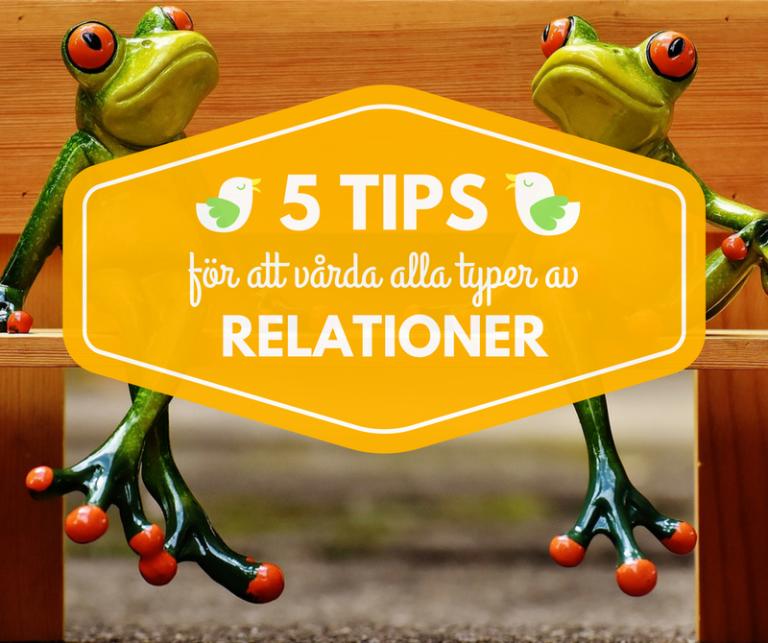 Mina 5 bästa tips för att vårda relationer