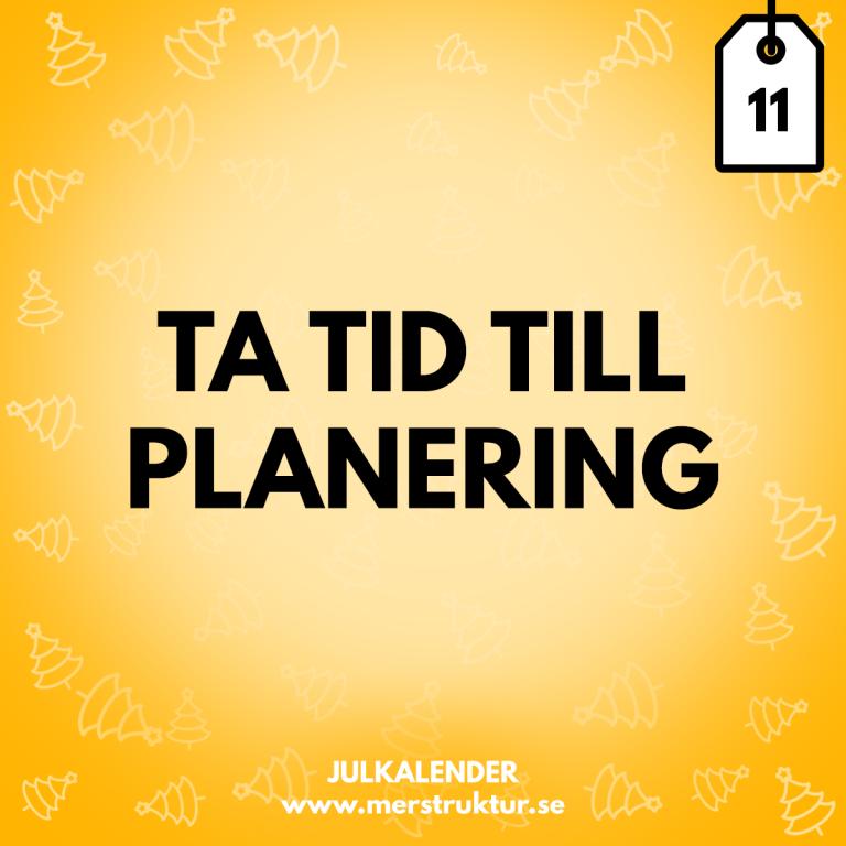 Strukturtips 11: Ta tid till planering