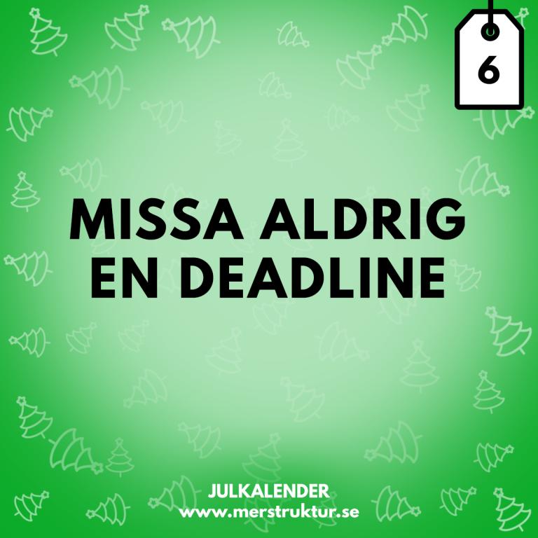 Strukturtips 6: Missa aldrig en deadline