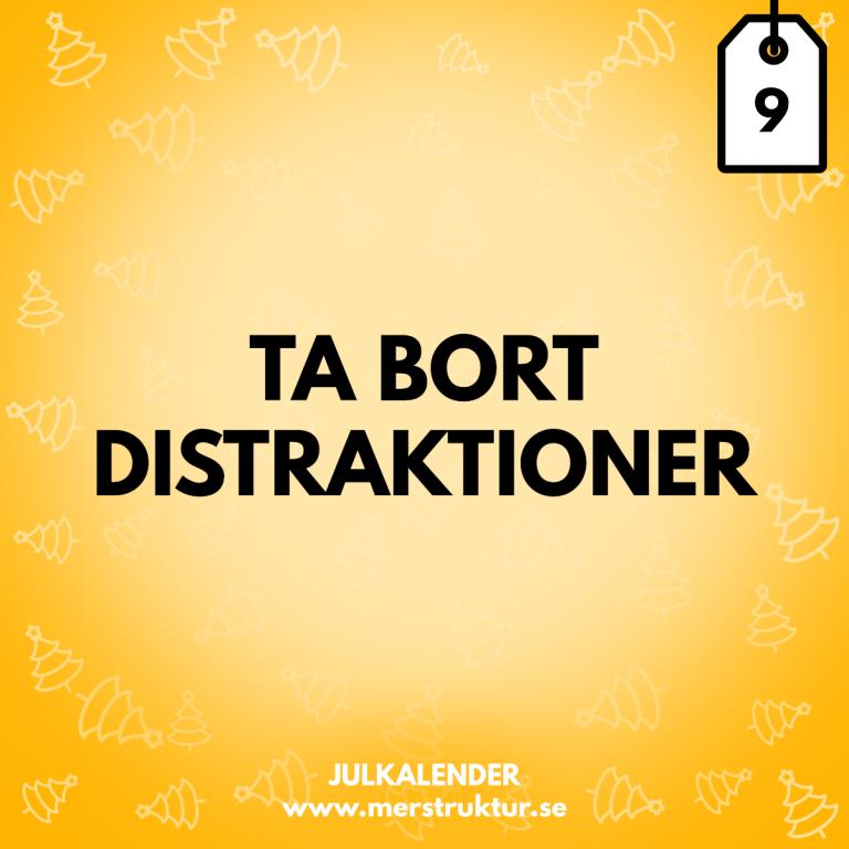 Strukturtips 9: Ta bort distraktioner