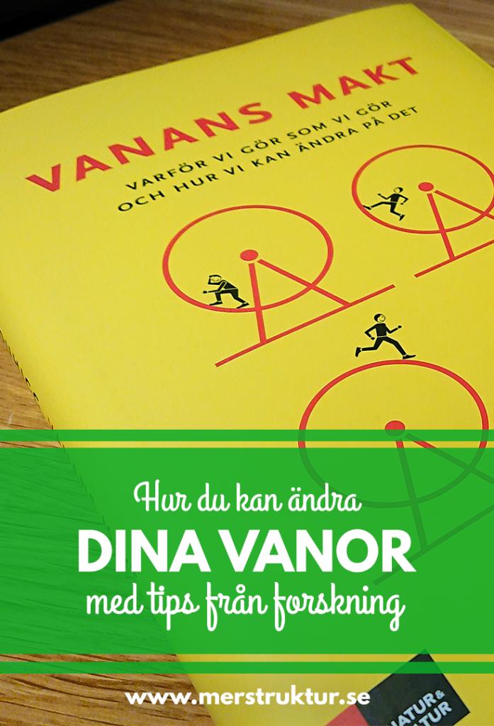 Ändra dina vanor genom tips från forskning. Vanans makt. Charles Duhigg. merstruktur.se