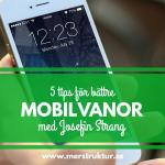 Hur du fixar bättre mobilvanor. Josefin Strang på merstruktur.se.